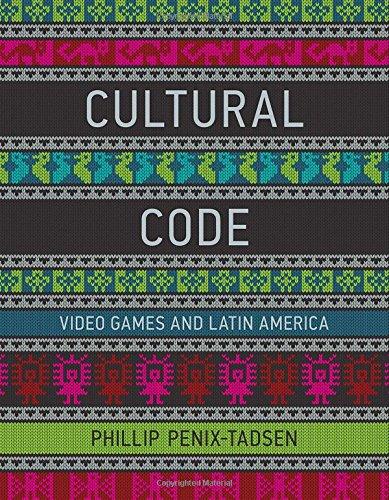 Cultural Code: Video Games and Latin America (Mit Press)