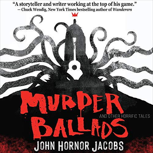 Murder Ballads and Other Horrific Tales Audiobook By John Hornor Jacobs cover art