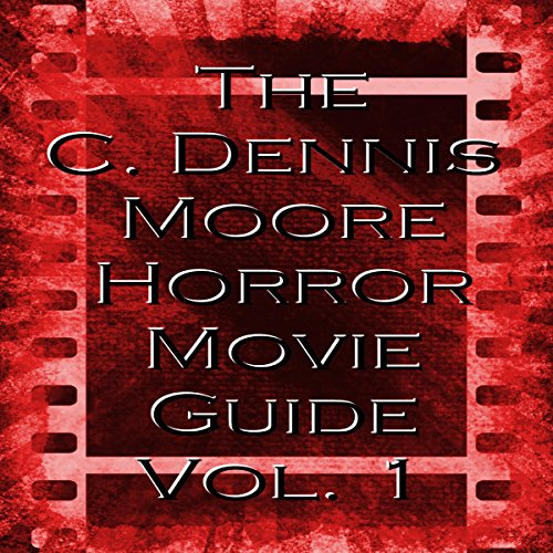 The C. Dennis Moore Horror Movie Guide, Vol. 1 audiobook cover art