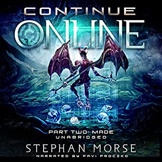 Continue Online Part Two: Made                   Written by:                                                                                                                                 Stephan Morse                               Narrated by:                                                                                                                                 Pavi Proczko                      Length: 16 hrs and 18 mins     7 ratings     Overall 4.3