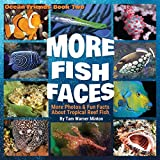 More Fish Faces: More Photos and Fun Facts about...