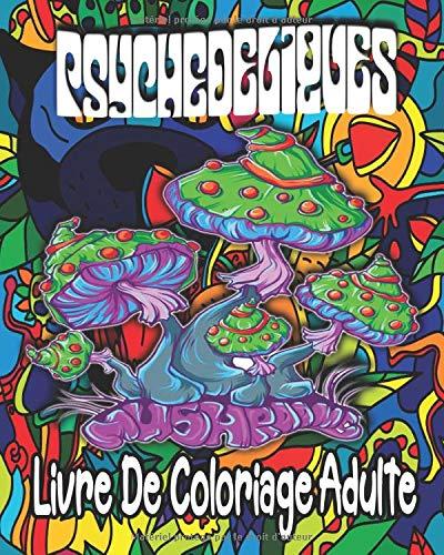 Psychedeliques : Livre De Coloriage Adulte: 45 Illustrations Psychédéliques à Colorier | Dessins Artistiques des Années 1960s et de L'Art Mandala | Coloriage Adulte Défoncé Pour Détente et Relaxation