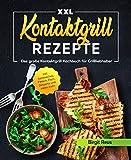 Kontaktgrill Rezepte XXL: Das große Kontaktgrill Kochbuch für Grillliebhaber inkl. Sandwiches, Fleisch, Fisch, Desserts und vieles mehr (German Edition)