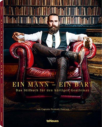 Ein Mann - ein Bart: Das Stilbuch für den bärtigen Gentleman. Pflegetipps und Trends, ein Handbuch der neuen Bartkultur (Deutsch) - 19,1 x 25 cm, 176 Seiten