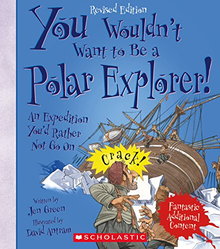 Compare Textbook Prices for You Wouldn't Want to Be a Polar Explorer! Revised Edition You Wouldn't Want to…: Adventurers and Explorers Revised Edition ISBN 9780531231548 by Green, Jen,Antram, David