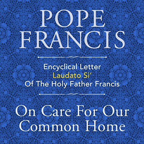 Encyclical Letter Laudato Si' of the Holy Father Francis: On Care for Our Common Home cover art