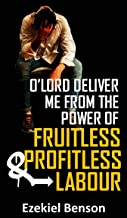 O' Lord Deliver Me From The Power Of Fruitless & Profitless Labours