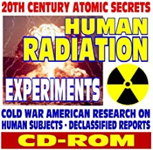 20th Century Atomic Secrets: Human Radiation Experiments, Cold War American Research on Human Subjects, Plutonium and Weapons Testing, Ethics-–Declassified Reports