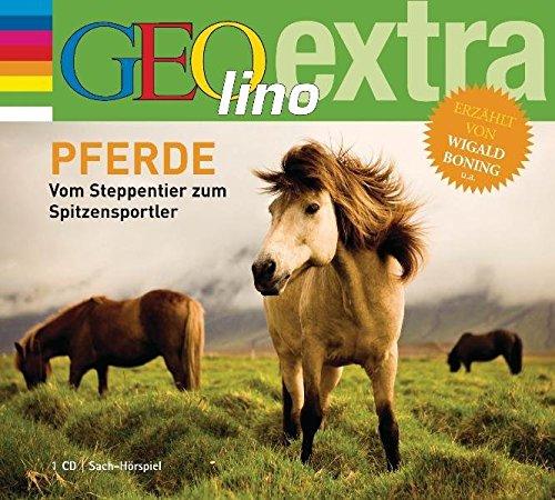 Pferde - Vom Steppentier zum Spitzensportler -: GEOlino extra Hör-Bibliothek (Die GEOlino Hör-Bibliothek - Einzeltitel, Band 15)