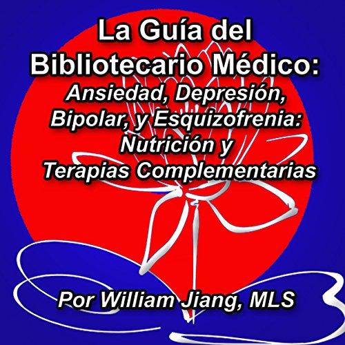 La guía del Bibliotecario Médico: Ansiedad, Depresión, Bipolar, y Esquizofrenia [Spanish Edition] audiobook cover art