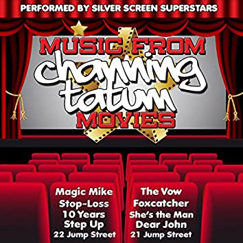 Music from Channing Tatum Movies Including Magic Mike, Step Up & Foxcatcher