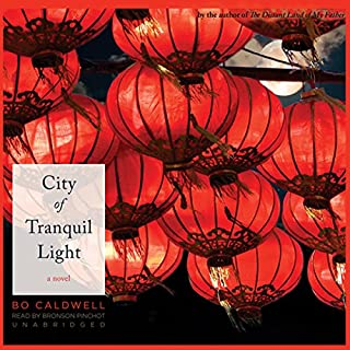 City of Tranquil Light     A Novel              By:                                                                                                                                 Bo Caldwell                               Narrated by:                                                                                                                                 Bronson Pinchot                      Length: 9 hrs and 50 mins     74 ratings     Overall 4.4