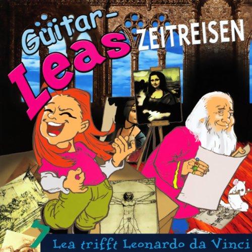 Lea trifft Leonardo da Vinci (Guitar-Leas Zeitreisen, Teil 7) Titelbild