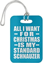 All I Want for Christmas is My Standard Schnauzer - Luggage Tag Bag-gage Suitcase Tag Durable - Dog Pet Owner Lover Memorial Turquoise Birthday Anniversary Christmas Thanksgiving