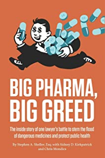 Big Pharma, Big Greed: The inside story of one lawyer's battle to stem the flood of dangerous medicines and protect public...