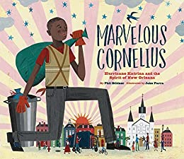 Marvelous Cornelius: Hurricane Katrina and the Spirit of New Orleans by [Phil Bildner, John Parra]