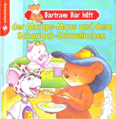 Bärtram Bär hilft der Mumps-Maus und dem Scharlach-Schweinchen