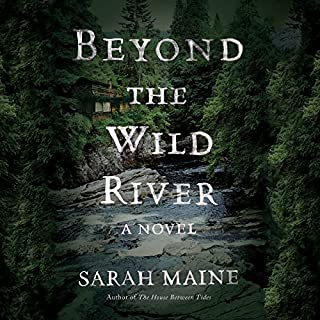 Beyond the Wild River     A Novel              By:                                                                                                                                 Sarah Maine                               Narrated by:                                                                                                                                 Kirsty Cox                      Length: 11 hrs and 1 min     Not rated yet     Overall 0.0