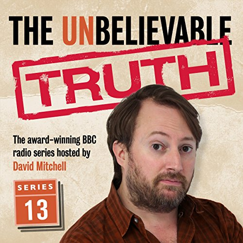 The Unbelievable Truth, Series 13                   By:                                                                                                                                 Jon Naismith,                                                                                        Graeme Garden                               Narrated by:                                                                                                                                 David Mitchell                      Length: 2 hrs and 47 mins     34 ratings     Overall 4.9