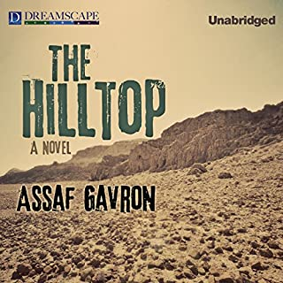 The Hilltop                   Written by:                                                                                                                                 Assaf Gavron                               Narrated by:                                                                                                                                 Robert Fass                      Length: 18 hrs and 36 mins     Not rated yet     Overall 0.0