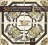50 Cafés Históricos De España Y Portugal (Ilustrados [fotografía+artes plásticas+texto])