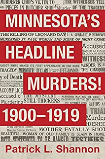 Minnesota's Headline Murders! 1900 to 1919