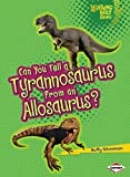 Can You Tell a Tyrannosaurus from an Allosaurus? (Lightning Bolt Books ® ― Dinosaur Look-Alikes)