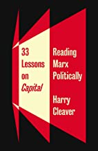 33 Lessons on Capital: Reading Marx Politically