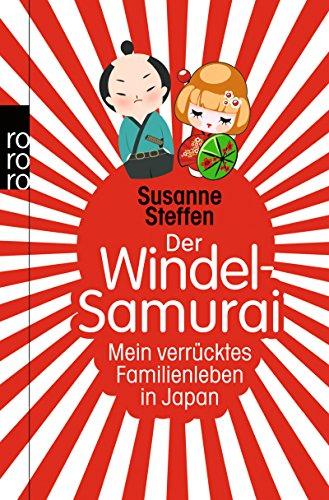 Der Windel-Samurai: Mein verrücktes Familienleben in Japan