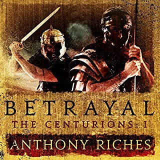 Betrayal     The Centurions I              By:                                                                                                                                 Anthony Riches                               Narrated by:                                                                                                                                 Mark Noble                      Length: 14 hrs and 4 mins     91 ratings     Overall 4.5