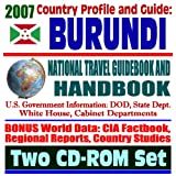 2007 Country Profile and Guide to Burundi - National Travel Guidebook and Handbook - Economic Reports, USAID, Conflict in Burundi, Energy and Agriculture (Two CD-ROM Set)