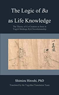 The Logic of Ba as Life Knowledge: The Theory of Co-Creation as Seen in Yagyū Shinkage Ryū Swordsmanship