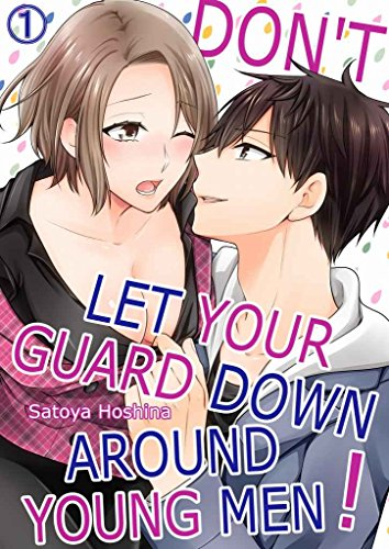 Don't Let Your Guard Down Around Young Men! Vol.1 (TL Manga) (English Edition)