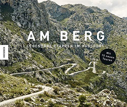 Am Berg: Alle berühmten Routen der Tour de France, des Giro d'Italia und der Vuelta a España (Erweiterte Neuausgabe mit 15 neuen Touren)