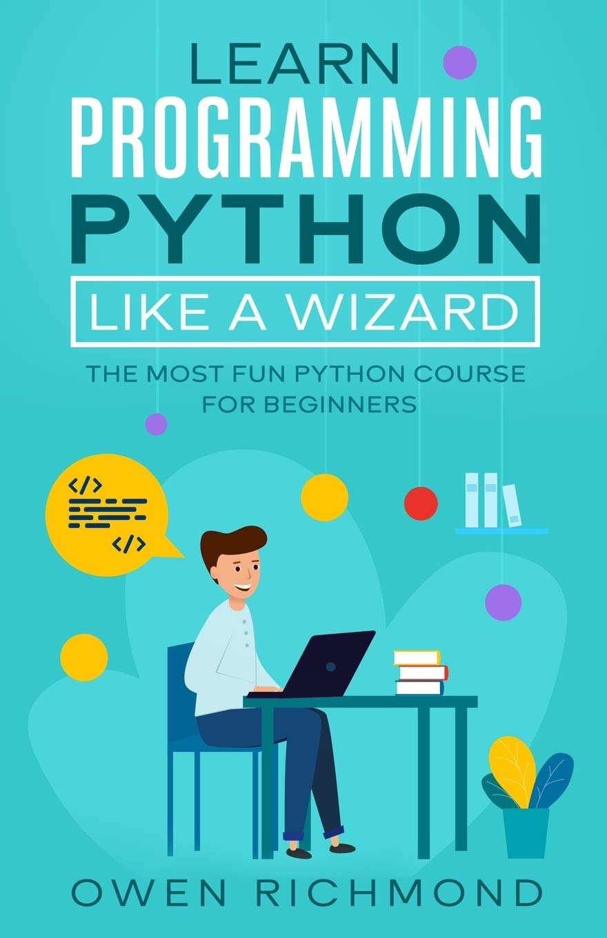 Learn programming python like a wizard: The Most Fun Python Course for Beginners
