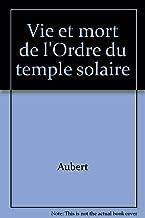 Vie et mort de l'Ordre du temple solaire