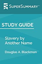 Study Guide: Slavery by Another Name by Douglas A. Blackmon (SuperSummary)