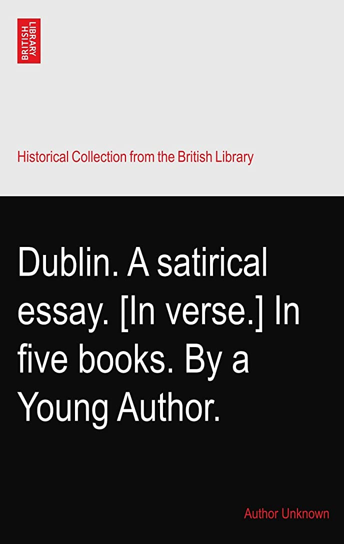 トーク文法例外Dublin. A satirical essay. [In verse.] In five books. By a Young Author.