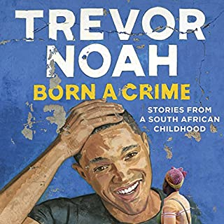 Born a Crime     Stories from a South African Childhood              By:                                                                                                                                 Trevor Noah                               Narrated by:                                                                                                                                 Trevor Noah                      Length: 8 hrs and 44 mins     5,146 ratings     Overall 4.9