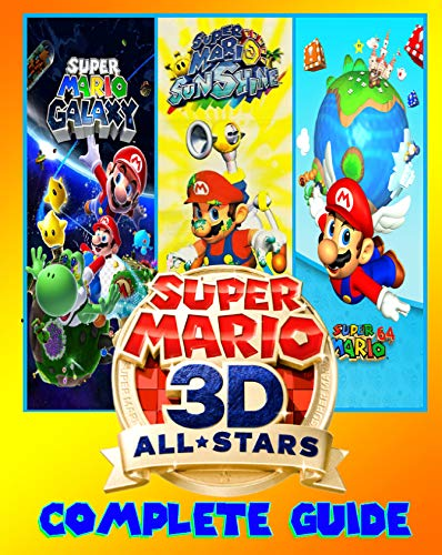 Super Mario 3D All-Stars: COMPLETE GUIDE: Everything You Need To Know About Super Mario 3D All-Stars Game; A Detailed Guide (English Edition)