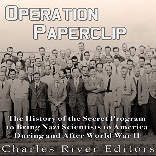 Operation Paperclip     The History of the Secret Program to Bring Nazi Scientists to America During and After World War II              By:                                                                                                                                 Charles River Editors                               Narrated by:                                                                                                                                 Colin Fluxman                      Length: 1 hr and 54 mins     3 ratings     Overall 4.0