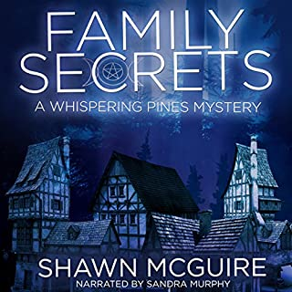 Family Secrets     A Whispering Pines Mystery              By:                                                                                                                                 Shawn McGuire                               Narrated by:                                                                                                                                 Sandra Murphy                      Length: 7 hrs and 23 mins     87 ratings     Overall 4.0