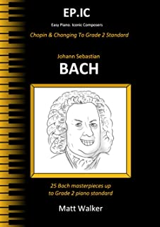 Bach (EP.IC - Chopin & Changing To Grade 2 Standard): 25 Bach masterpieces up to Grade 2 piano standard
