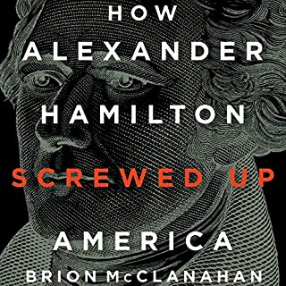 How Alexander Hamilton Screwed Up America cover art