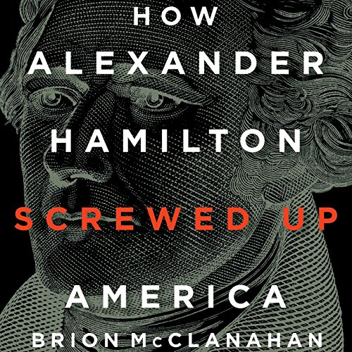 How Alexander Hamilton Screwed Up America audiobook cover art