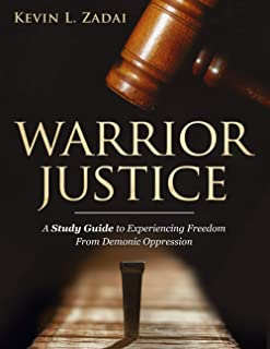 STUDY GUIDE: WARRIOR JUSTICE: SUPERNATURAL DELIVERANCE TRAINING FOR THE WARRIOR