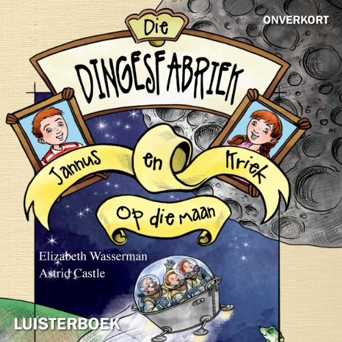 Die dingesfabriek 1: Jannus en Kriek op die maan audiobook cover art