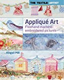 Textile Artist: Applique Art, The: Freehand Machine-Embroidered Pictures