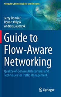 Guide to Flow-Aware Networking: Quality-of-Service Architectures and Techniques for Traffic Management (Computer Communications and Networks)