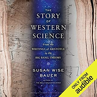 The Story of Western Science     From the Writings of Aristotle to the Big Bang Theory              By:                                                                                                                                 Susan Wise Bauer                               Narrated by:                                                                                                                                 Julian Elfer                      Length: 8 hrs and 3 mins     3 ratings     Overall 4.7